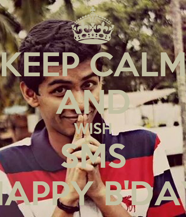 KEEP CALM AND WISH SMS HAPPY B'DAY