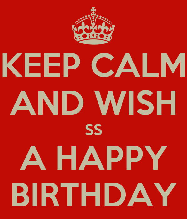 KEEP CALM AND WISH SS A HAPPY BIRTHDAY