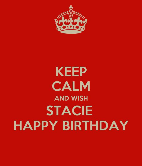 Keep Calm And Wish Stacie Happy Birthday Poster Heidi Keep Calm