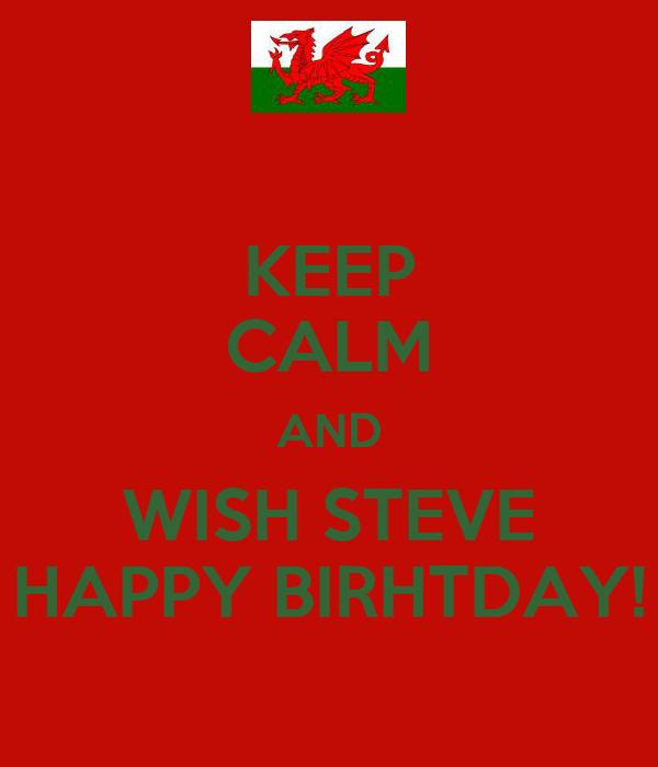 KEEP CALM AND WISH STEVE HAPPY BIRHTDAY!