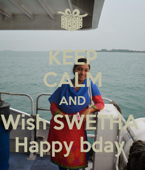 KEEP CALM AND Wish SWETHA  Happy bday