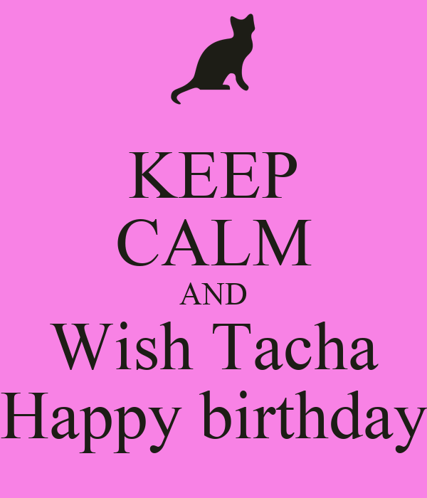 KEEP CALM AND Wish Tacha Happy birthday