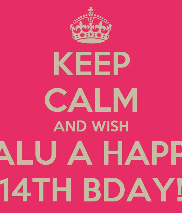 KEEP CALM AND WISH TALU A HAPPY 14TH BDAY!