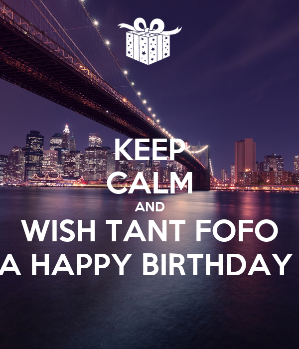 KEEP CALM AND WISH TANT FOFO A HAPPY BIRTHDAY
