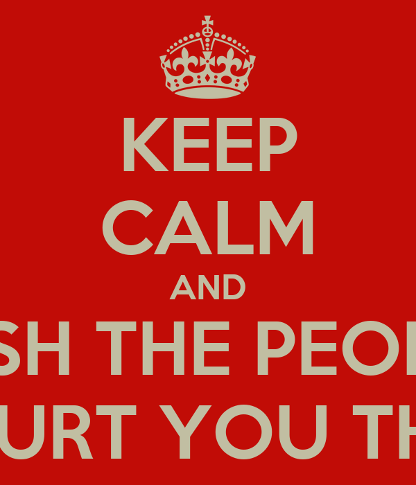 KEEP CALM AND WISH THE PEOPLE WHO HURT YOU THE BEST