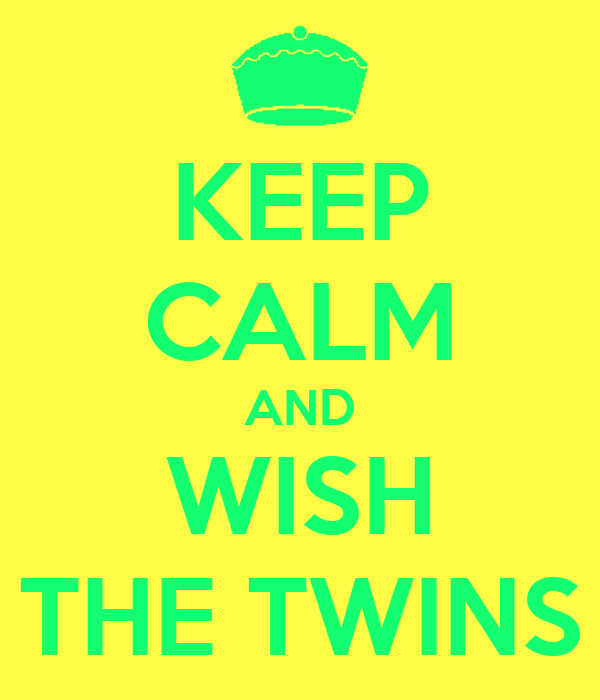 KEEP CALM AND WISH THE TWINS