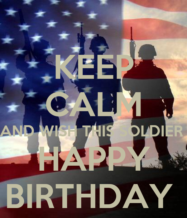 happy birthday soldier KEEP CALM AND WISH THIS SOLDIER HAPPY BIRTHDAY Poster | Brian  happy birthday soldier