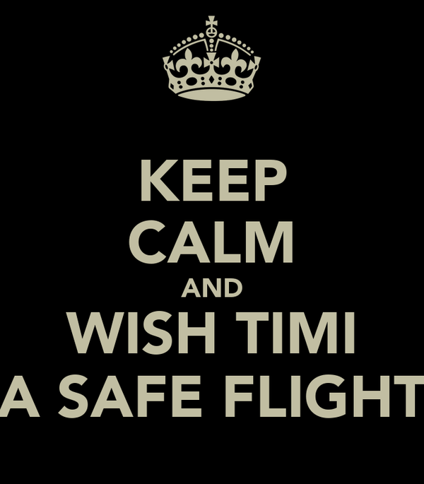KEEP CALM AND WISH TIMI A SAFE FLIGHT