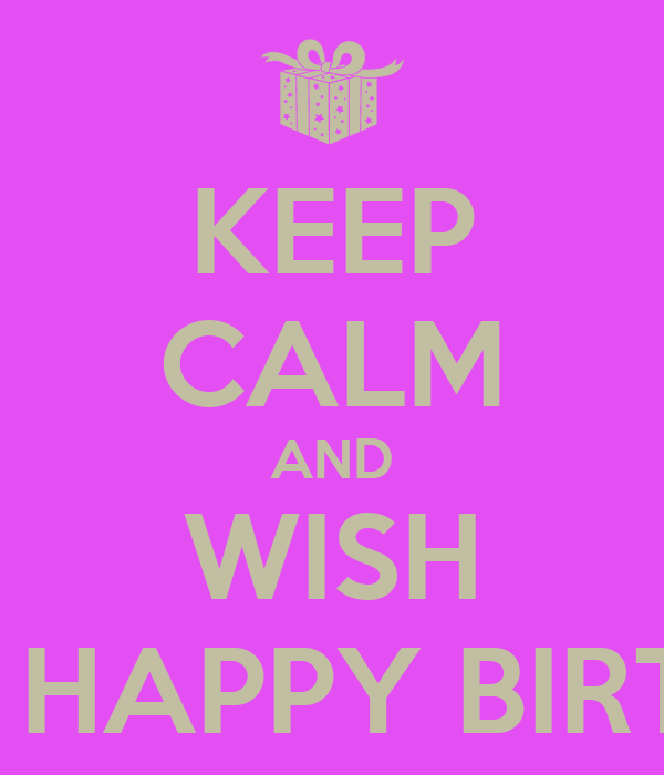 KEEP CALM AND WISH TINA A HAPPY BIRTHDAY
