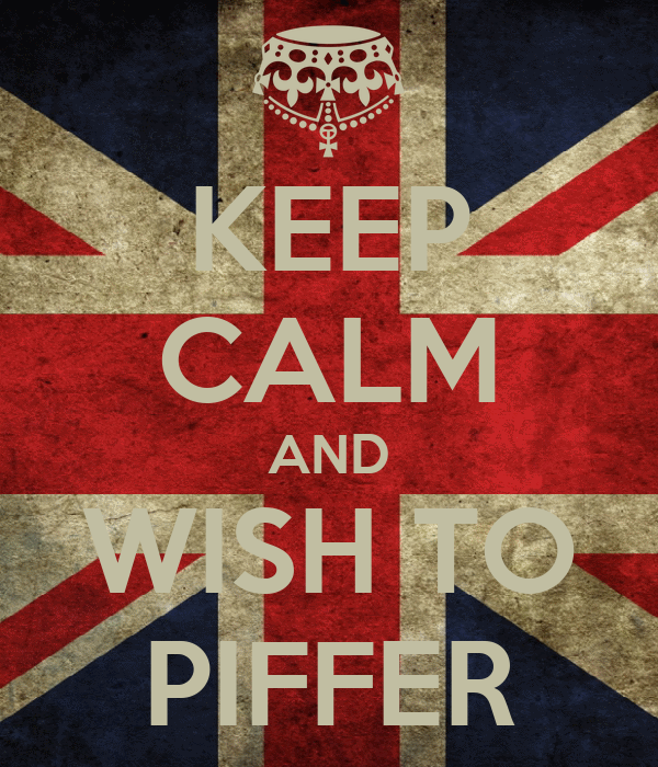 KEEP CALM AND WISH TO PIFFER