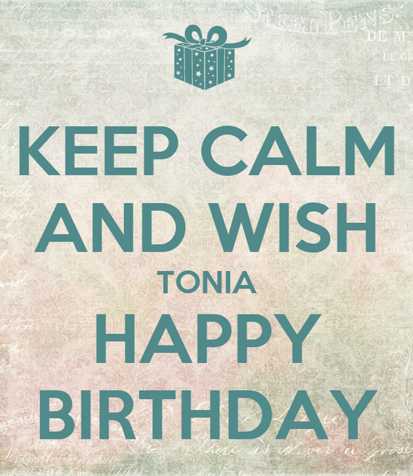 KEEP CALM AND WISH TONIA HAPPY BIRTHDAY
