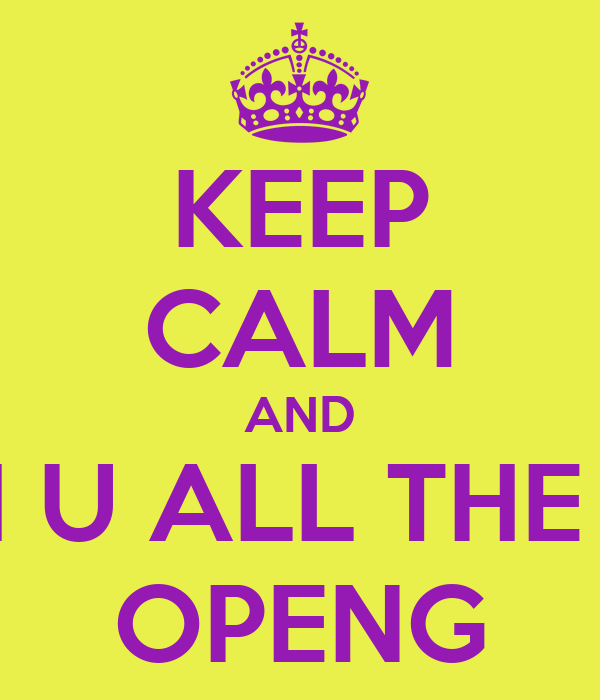 KEEP CALM AND WISH U ALL THE BEST OPENG