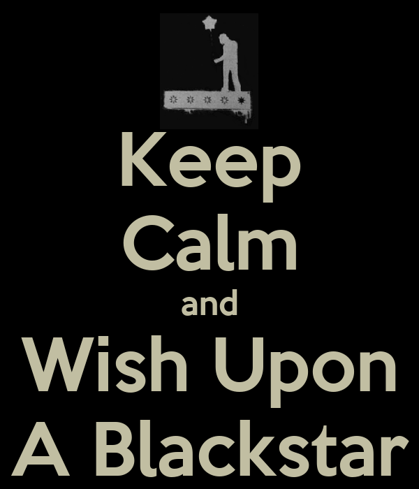 Keep Calm and Wish Upon A Blackstar