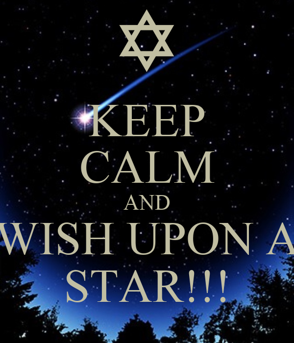 KEEP CALM AND WISH UPON A STAR!!!