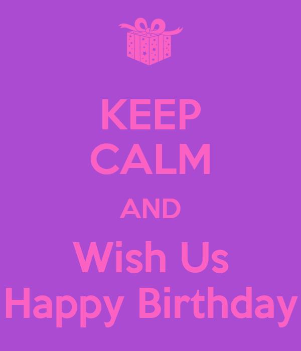 KEEP CALM AND Wish Us Happy Birthday