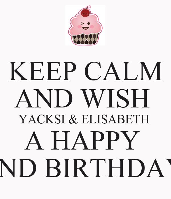 KEEP CALM AND WISH  YACKSI & ELISABETH  A HAPPY  22ND BIRTHDAY!