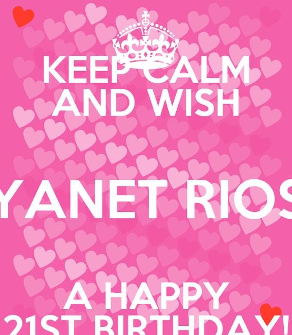 KEEP CALM AND WISH YANET RIOS A HAPPY 21ST BIRTHDAY!