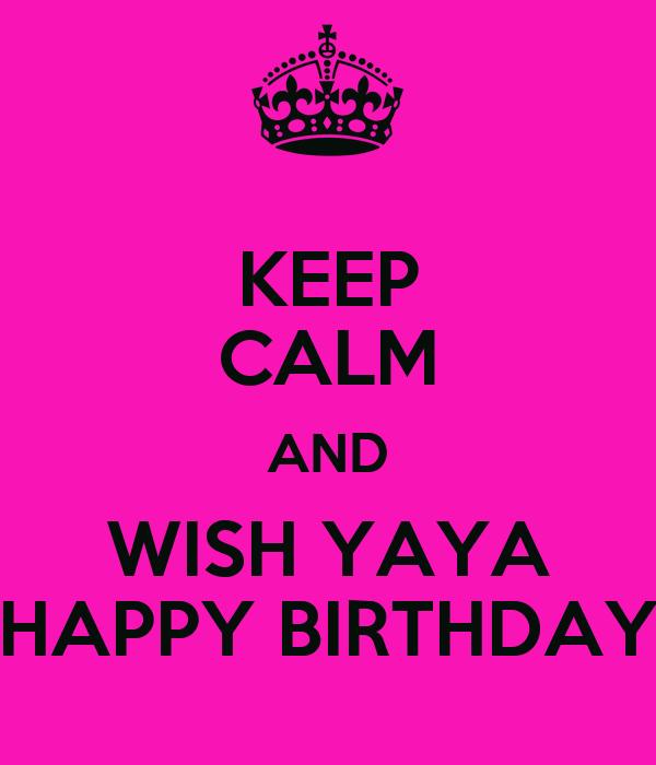 KEEP CALM AND WISH YAYA HAPPY BIRTHDAY