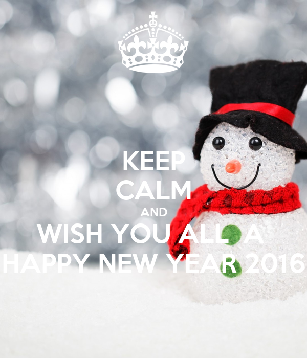 KEEP CALM AND WISH YOU ALL  A  HAPPY NEW YEAR 2016