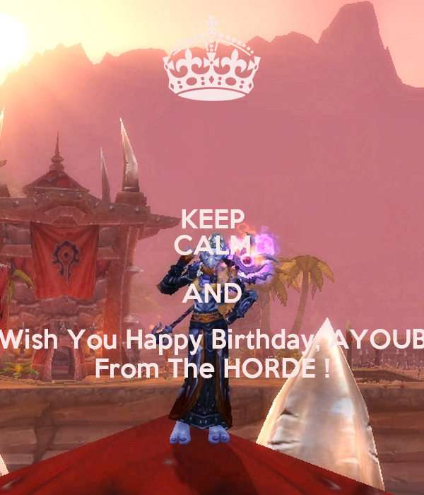KEEP CALM AND Wish You Happy Birthday, AYOUB From The HORDE !