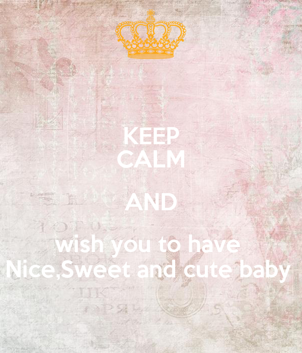 keep calm and wish you to have nice sweet and cute baby poster hajar keep calm o matic. Black Bedroom Furniture Sets. Home Design Ideas