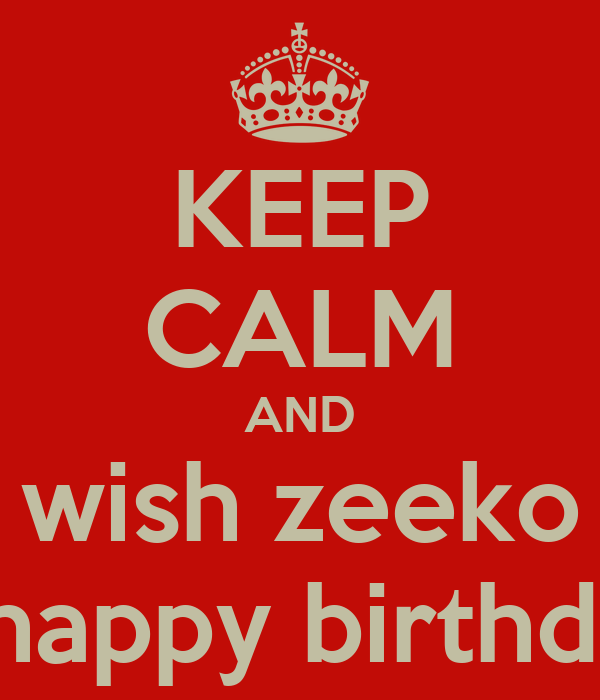 KEEP CALM AND wish zeeko a happy birthday