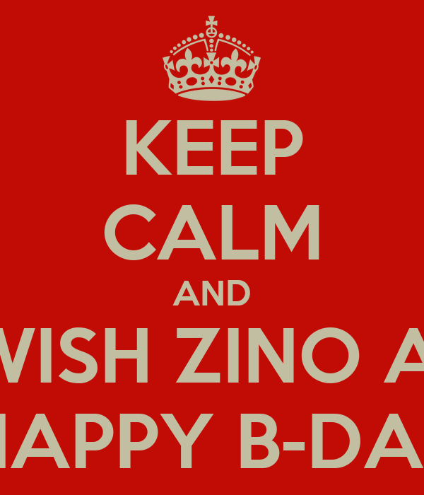 KEEP CALM AND WISH ZINO A  HAPPY B-DAE
