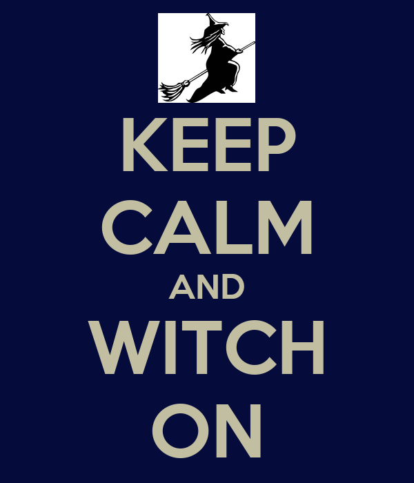 KEEP CALM AND WITCH ON