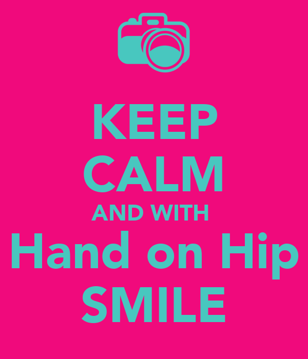 KEEP CALM AND WITH  Hand on Hip SMILE