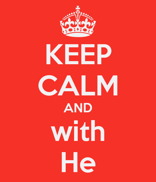 KEEP CALM AND with He
