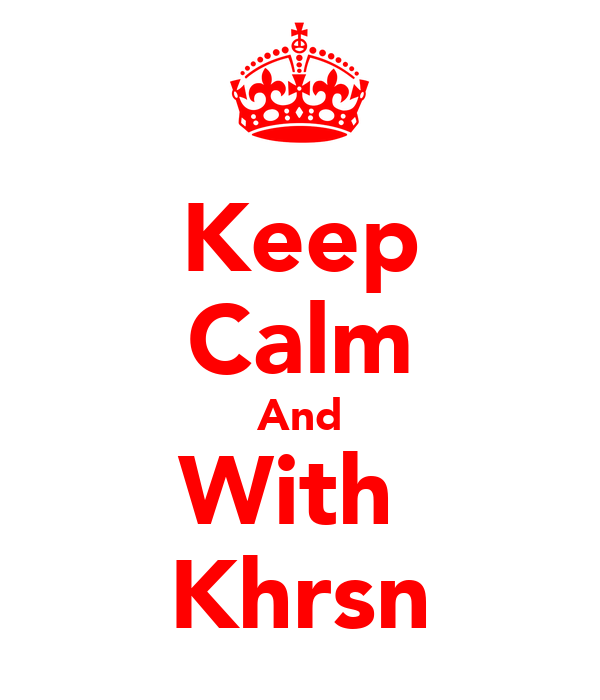 Keep Calm And With  Khrsn