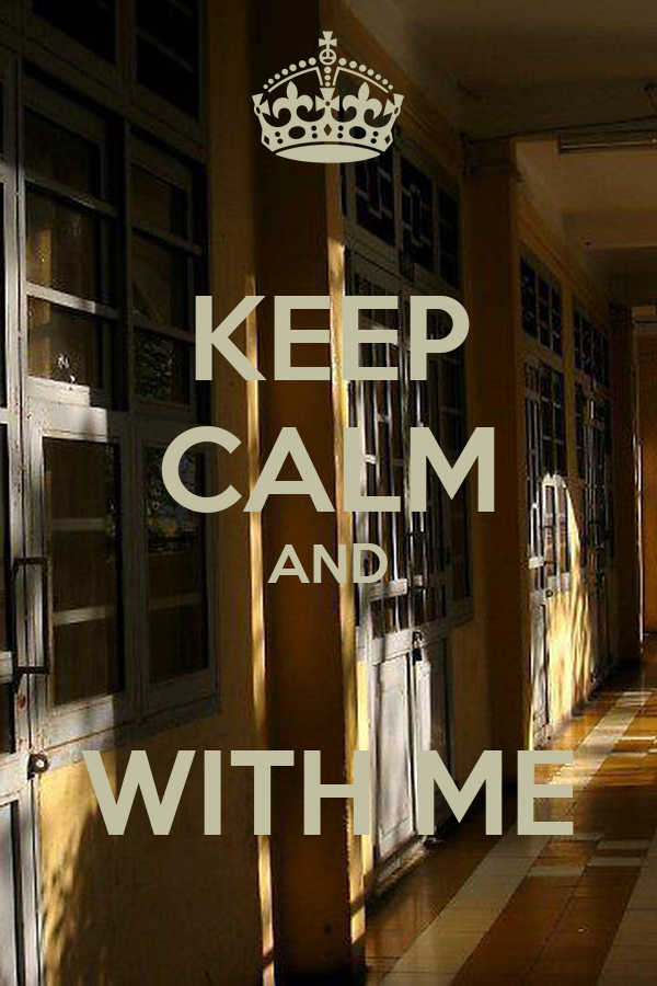 KEEP CALM AND  WITH ME
