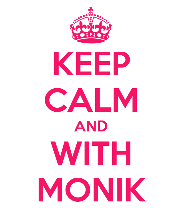 KEEP CALM AND WITH MONIK