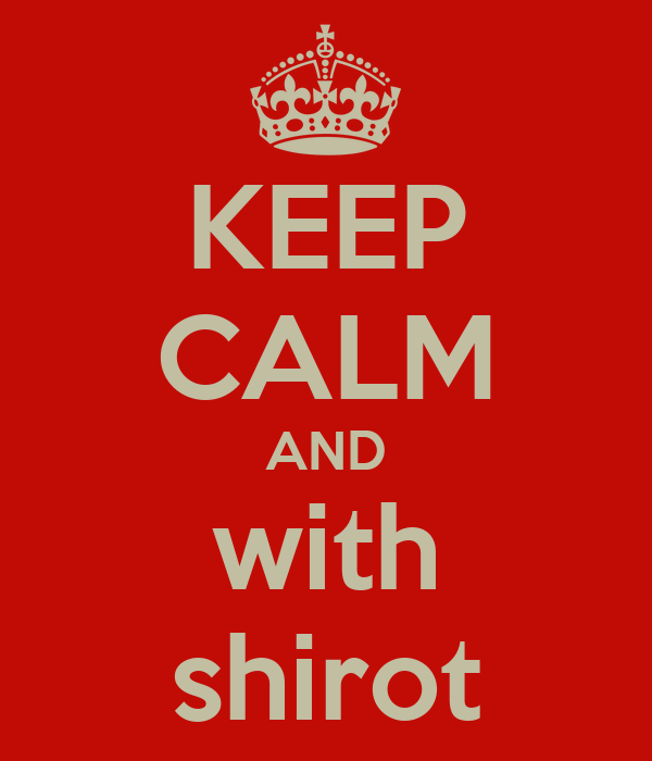 KEEP CALM AND with shirot