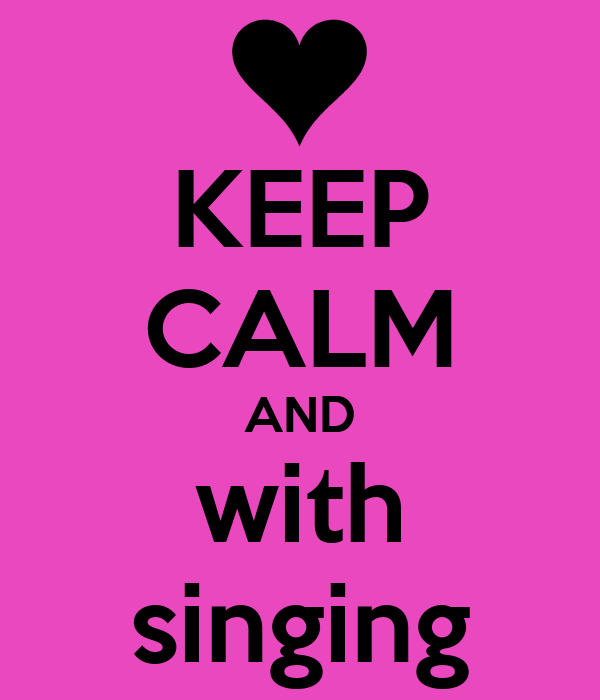 KEEP CALM AND with singing