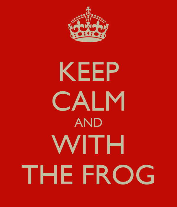 KEEP CALM AND WITH THE FROG