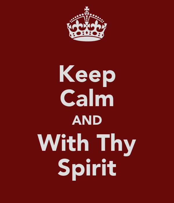 Keep Calm AND With Thy Spirit