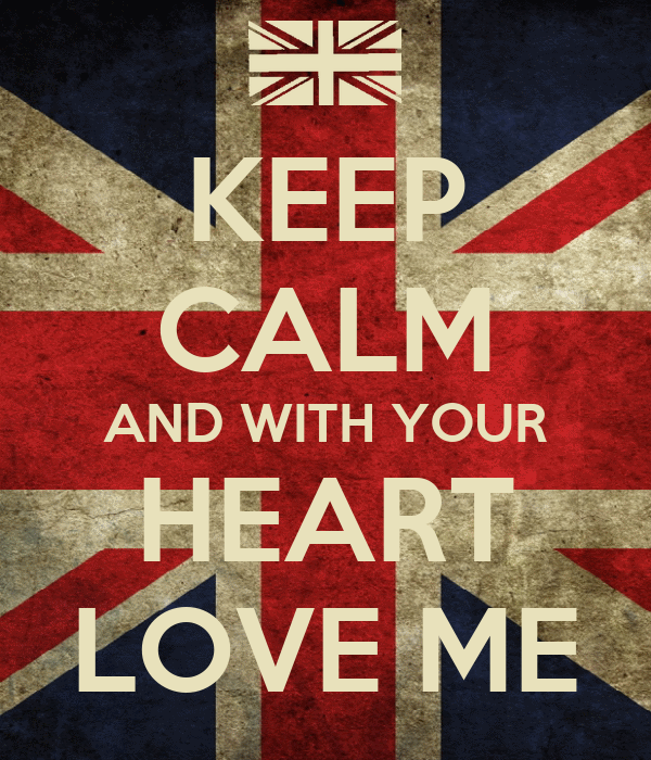 KEEP CALM AND WITH YOUR HEART LOVE ME