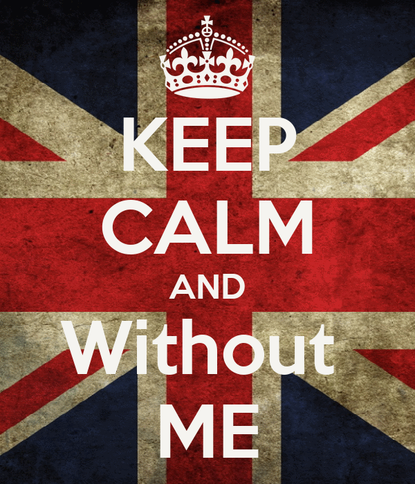KEEP CALM AND Without  ME