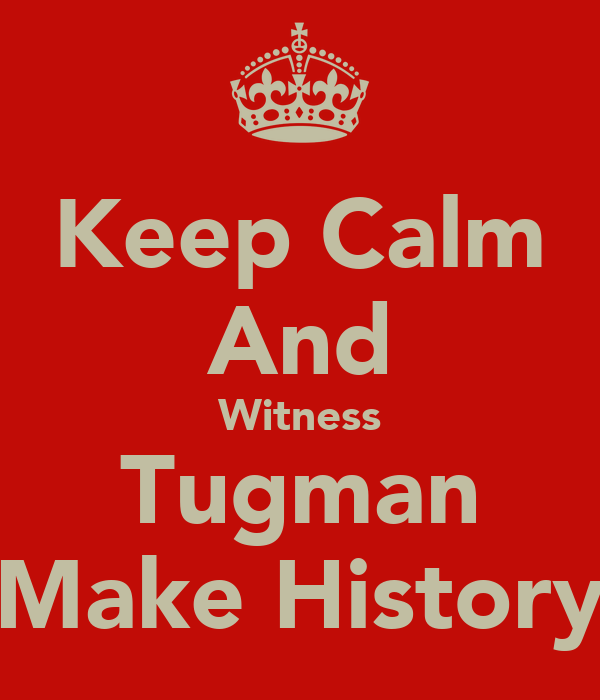 Keep Calm And Witness Tugman Make History