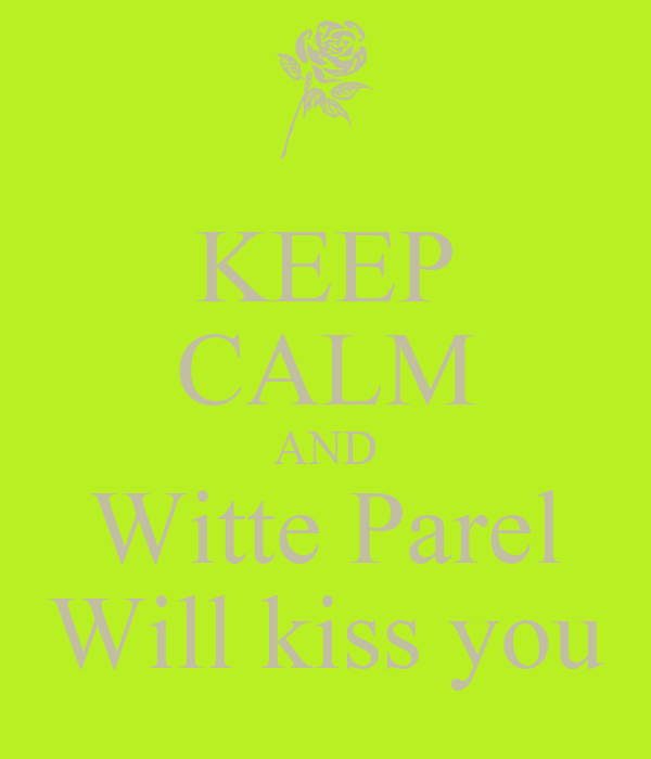 KEEP CALM AND Witte Parel Will kiss you