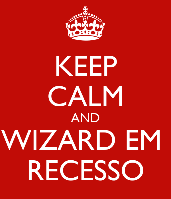KEEP CALM AND WIZARD EM  RECESSO