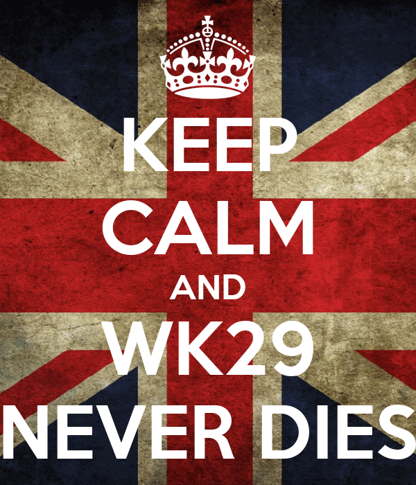 KEEP CALM AND WK29 NEVER DIES