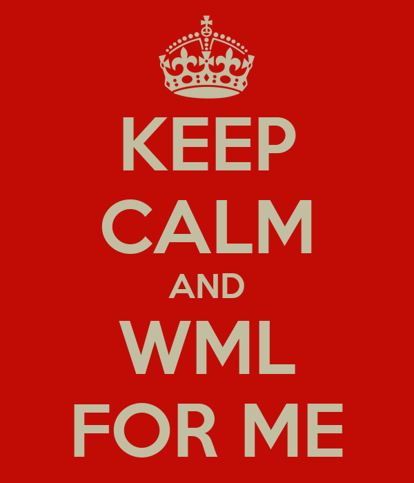 KEEP CALM AND WML FOR ME