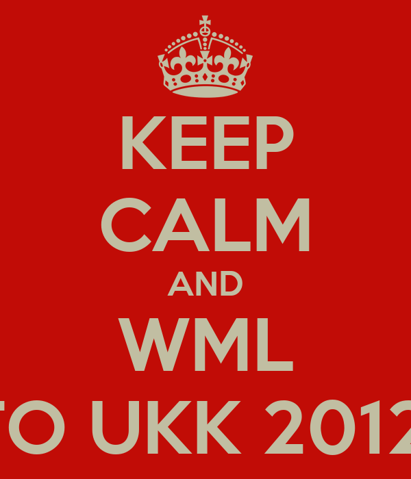 KEEP CALM AND WML TO UKK 2012!