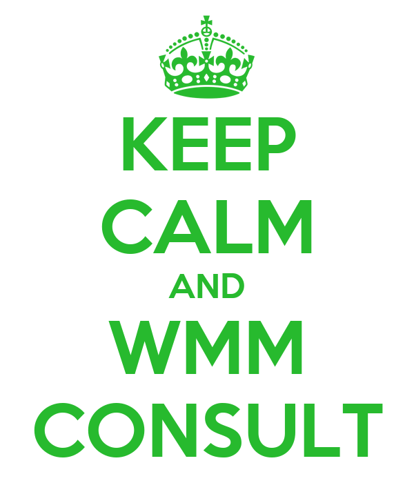 KEEP CALM AND WMM CONSULT