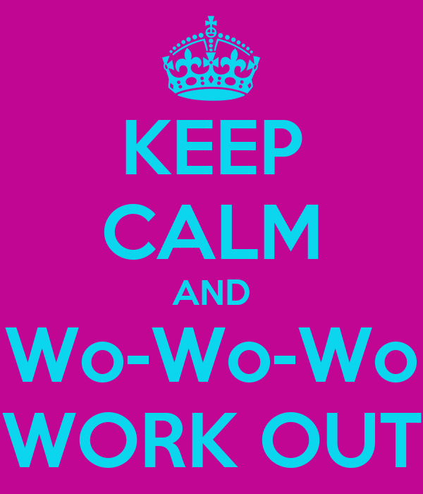 KEEP CALM AND Wo-Wo-Wo WORK OUT