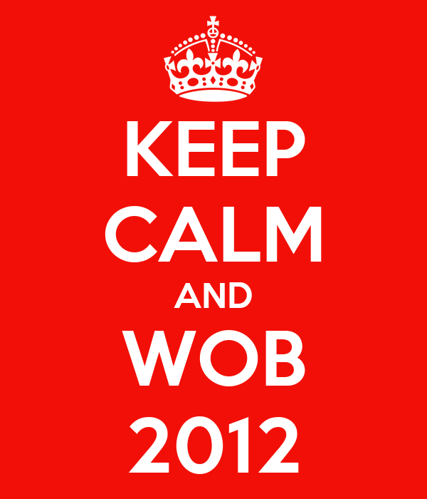 KEEP CALM AND WOB 2012