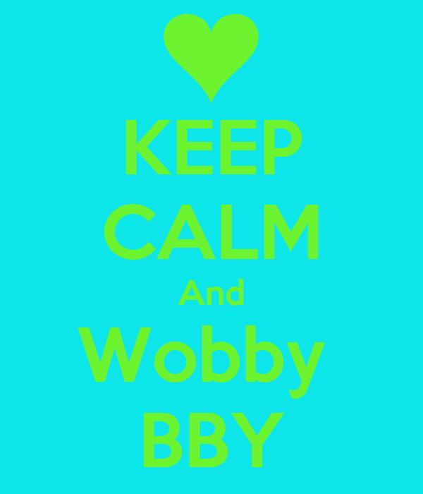 KEEP CALM And Wobby  BBY