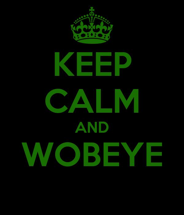 KEEP CALM AND WOBEYE